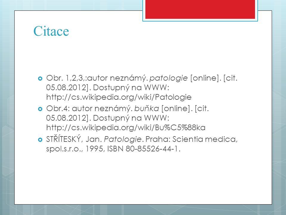 Citace Obr. 1,2,3,:autor neznámý. patologie [online]. [cit. 05.08.2012]. Dostupný na WWW: http://cs.wikipedia.org/wiki/Patologie.